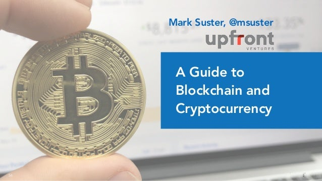 56 A Guide to Blockchain and Cryptocurrency Mark Suster, @msuster