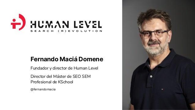 Fernando Maciá Domene Fundador y director de Human Level Director del Máster de SEO SEM Profesional de KSchool @fernandoma...