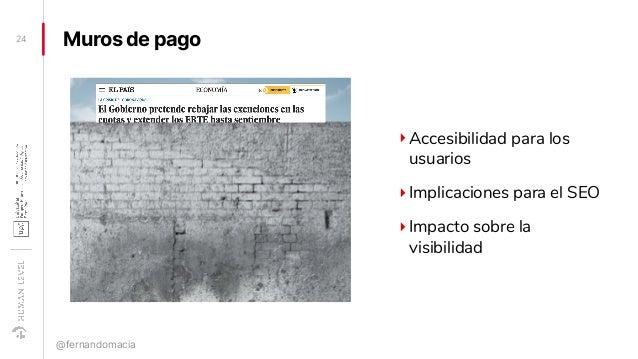 Muros de pago24 @fernandomacia ‣Accesibilidad para los usuarios ‣Implicaciones para el SEO ‣Impacto sobre la visibilidad