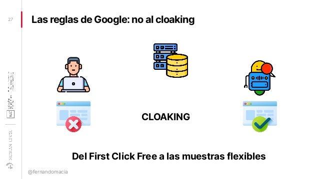 Las reglas de Google: no al cloaking27 @fernandomacia CLOAKING Del First Click Free a las muestras flexibles