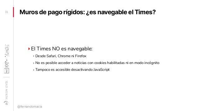 Muros de pago rígidos: ¿es navegable el Times? ‣El Times NO es navegable: ‣ Desde Safari, Chrome ni Firefox ‣ No es posibl...