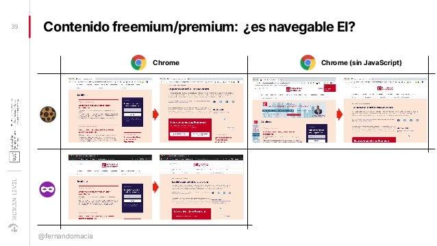 Contenido freemium/premium: ¿es navegable EI?39 @fernandomacia Chrome (sin JavaScript)Chrome