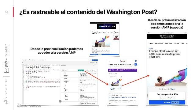 ¿Es rastreable el contenido del Washington Post?53 @fernandomacia Desde la previsualización podemos acceder a la versión A...