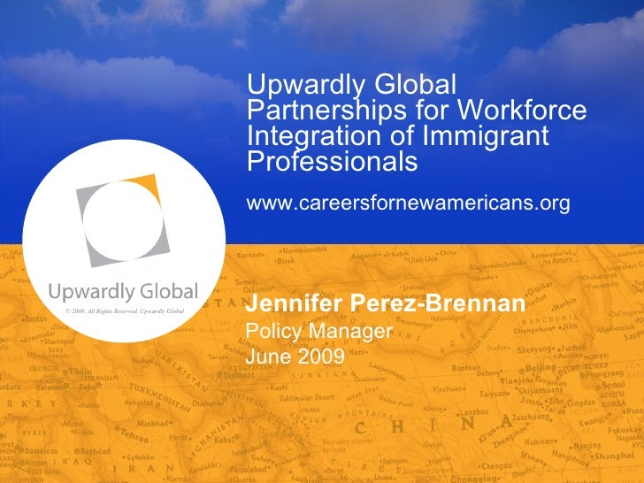 Upwardly Global  Partnerships for Workforce Integration of Immigrant Professionals   www.careersfornewamericans.org   Jenn...