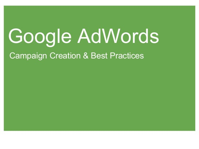 Google AdWords Campaign Creation & Best Practices