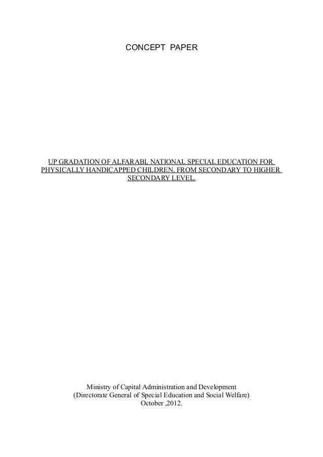 CONCEPT PAPER  UP GRADATION OF ALFARABI, NATIONAL SPECIAL EDUCATION FORPHYSICALLY HANDICAPPED CHILDREN, FROM SECONDARY TO ...