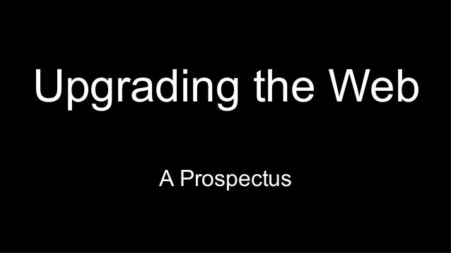 Upgrading the Web A Prospectus