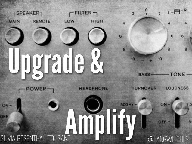 Upgrade &                      AmplifySilvia Rosenthal Tolisano       @langwitches