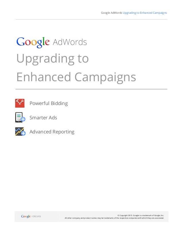 Google AdWords Upgrading to Enhanced CampaignsUpgrading toEnhanced Campaigns  Powerful Bidding  Smarter Ads  Advanced Repo...