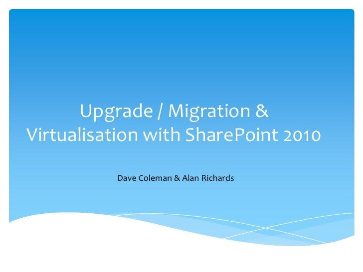 Upgrade / Migration & Virtualisation with SharePoint 2010 <br />Dave Coleman & Alan Richards<br />