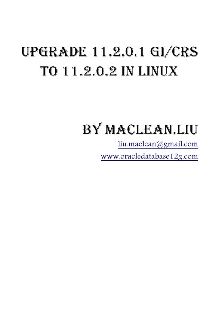 Upgrade 11.2.0.1 GI/CRS  to 11.2.0.2 in Linux       by Maclean.liu              liu.maclean@gmail.com          www.oracled...