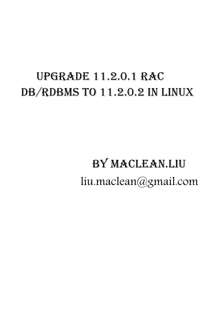 Upgrade 11.2.0.1 RACDB/RDBMS to 11.2.0.2 in Linux           By Maclean.liu         liu.maclean@gmail.com