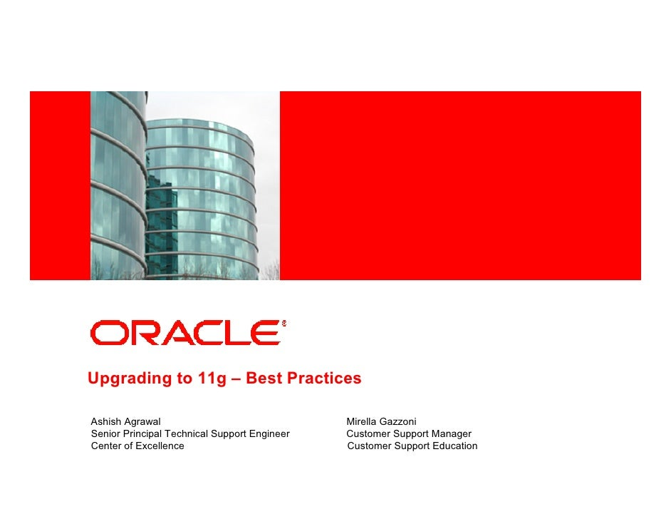 <Insert Picture Here>     Upgrading to 11g – Best Practices  Ashish Agrawal                                Mirella Gazzoni...