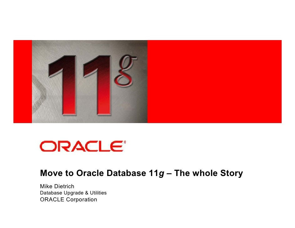 <Insert Picture Here>     Move to Oracle Database 11g – The whole Story Mike Dietrich Database Upgrade & Utilities ORACLE ...