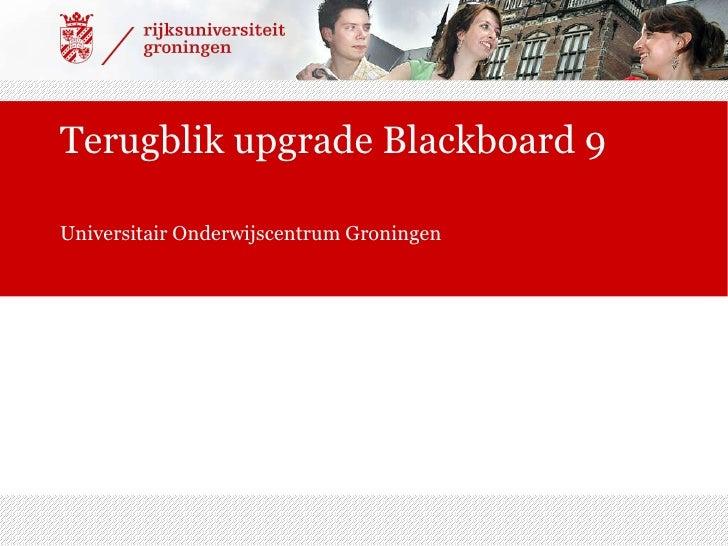 Terugblik upgrade Blackboard 9 Universitair Onderwijscentrum Groningen