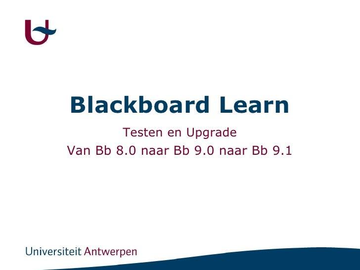 Blackboard Learn<br />Testen en Upgrade<br />Van Bb 8.0 naar Bb 9.0 naar Bb 9.1<br />