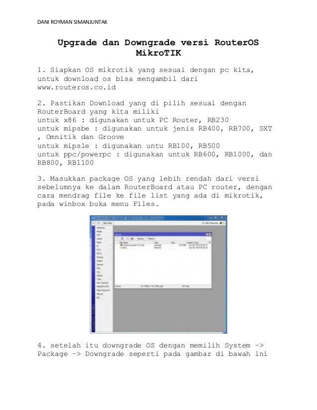 DANI ROYMAN SIMANJUNTAK  Upgrade dan Downgrade versi RouterOS MikroTIK 1. Siapkan OS mikrotik yang sesuai dengan pc kita, ...