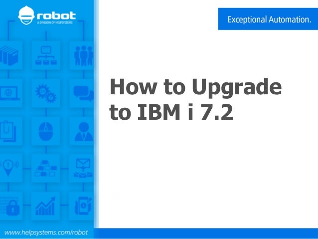 World's Leader in Power Systems Software Solutions How to Upgrade to IBM i  7.2 ...