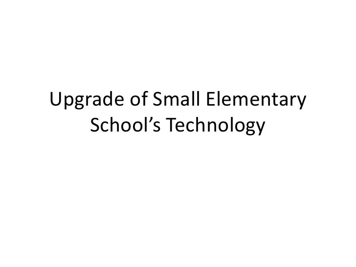 Upgrade of Small Elementary    School's Technology