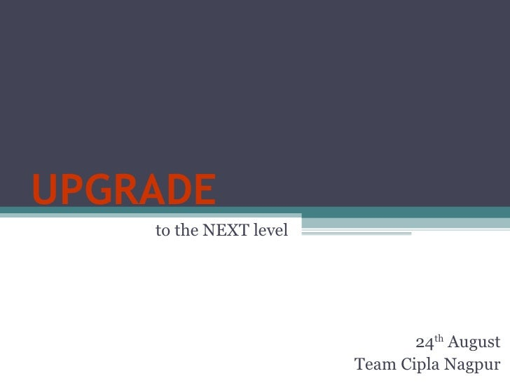 UPGRADE to the NEXT level 24 th  August Team Cipla Nagpur