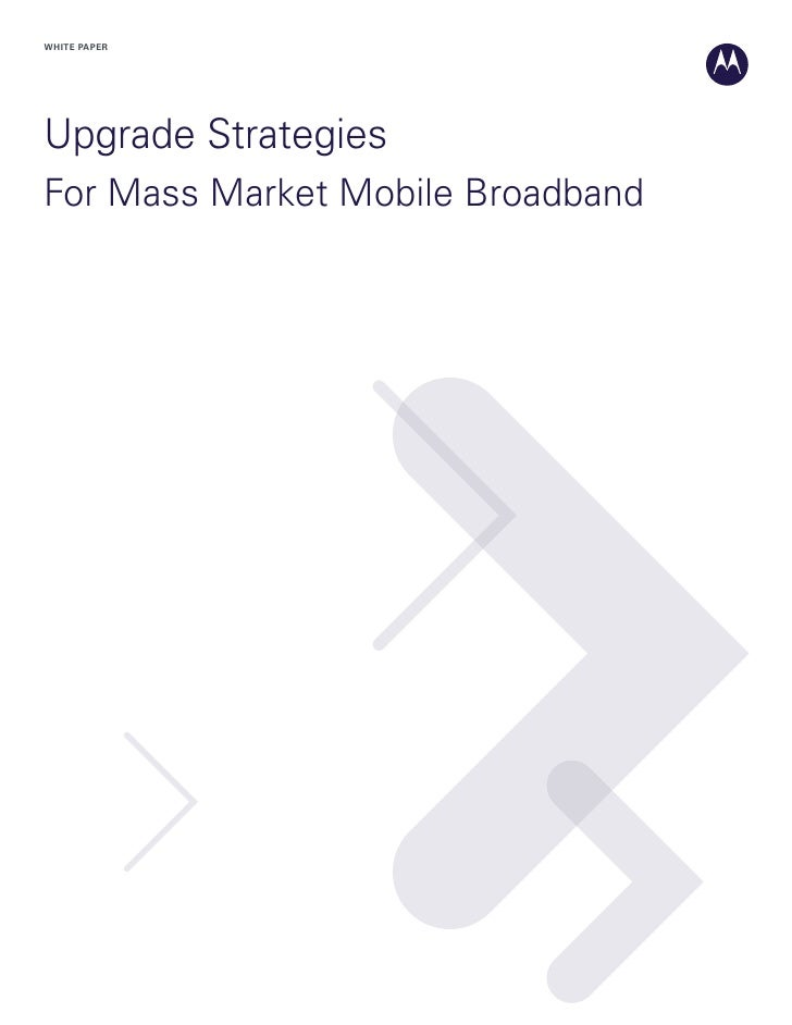 WHITE PAPER     Upgrade Strategies For Mass Market Mobile Broadband