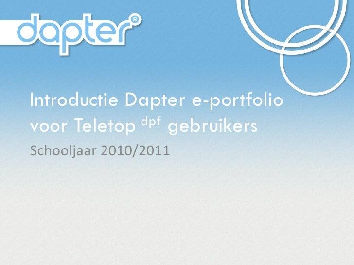 Introductie Dapter e-portfolio voor Teletop dpf gebruikers  Schooljaar 2010/2011