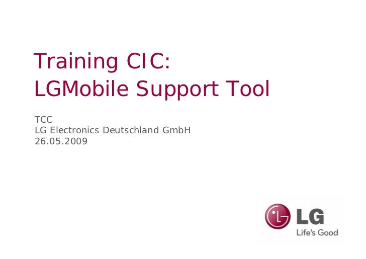Training CIC: LGMobile Support Tool TCC LG Electronics Deutschland GmbH 26.05.2009