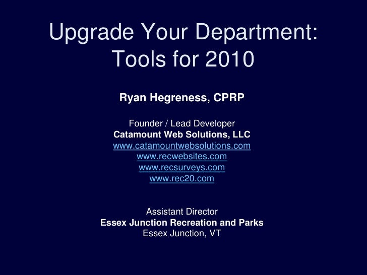 Upgrade Your Department:      Tools for 2010         Ryan Hegreness, CPRP           Founder / Lead Developer       Catamou...