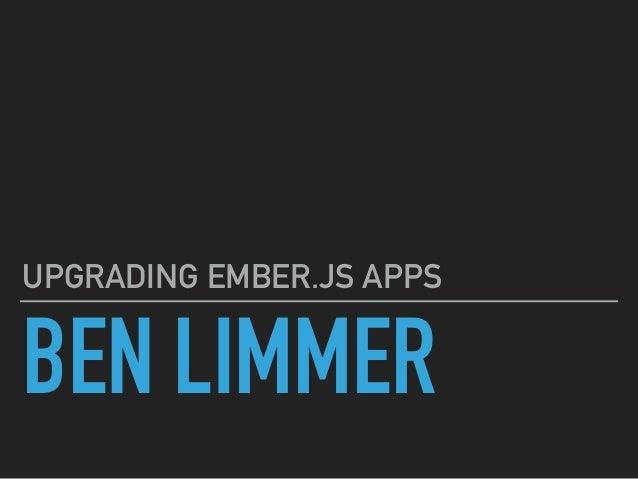 BEN LIMMER UPGRADING EMBER.JS APPS