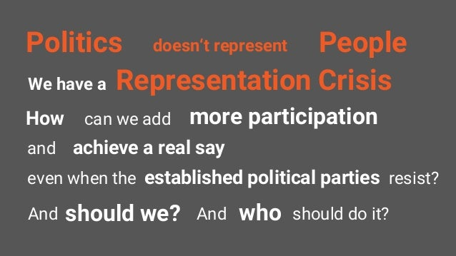 Politics doesn't represent People How can we add more participation even when the established political parties resist? An...