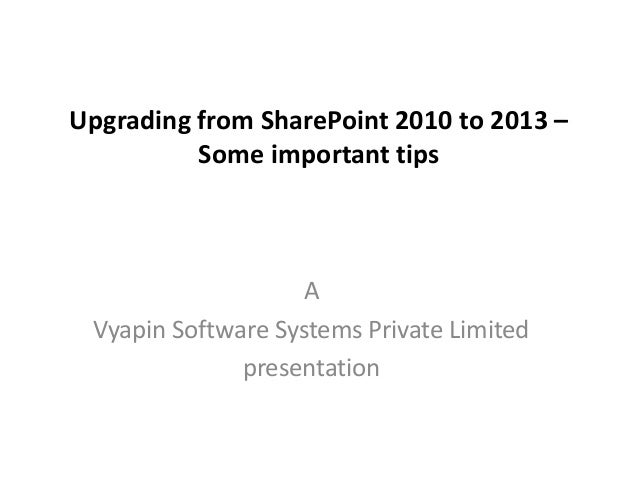 Upgrading from SharePoint 2010 to 2013 – Some important tips A Vyapin Software Systems Private Limited presentation