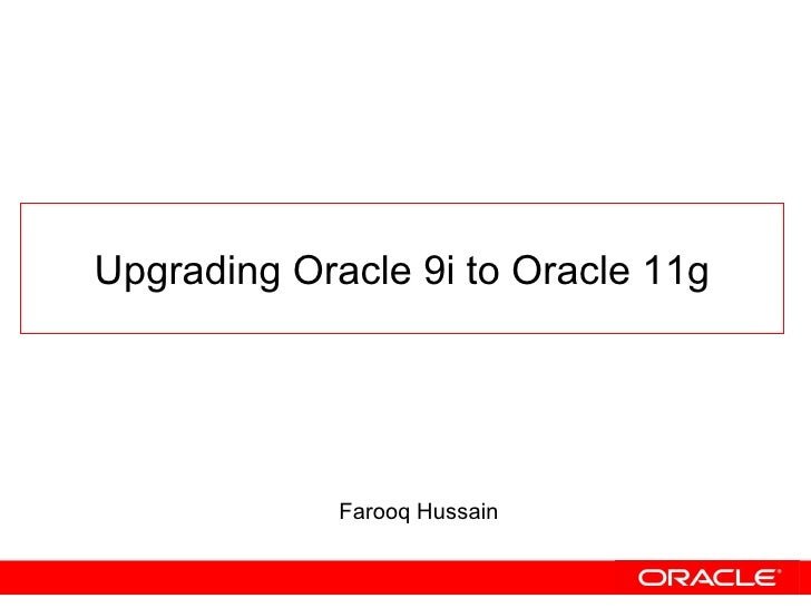 Upgrading Oracle 9i to Oracle 11g Farooq Hussain