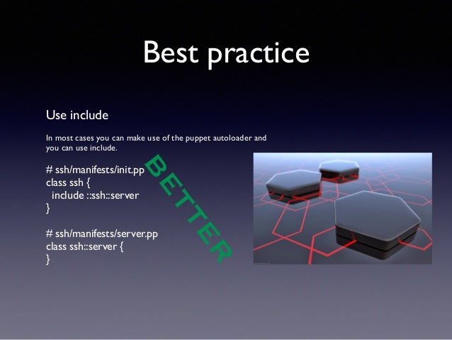 Best practice  Use include  !  In most cases you can make use of the puppet autoloader and  you can use include.  !  # ssh...
