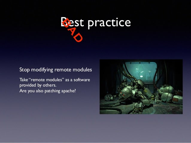 """BAD  Best practice  Stop modifying remote modules  !  Take """"remote modules"""" as a software  provided by others.  Are you al..."""