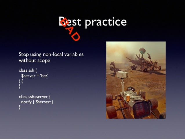 BAD  Best practice  Stop using non-local variables  without scope  !  class ssh (  $server = 'baz'  ) {  }  !  class ssh::...
