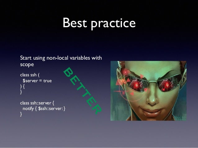 Best practice  Start using non-local variables with  scope  !  class ssh (  $server = true  ) {  }  !  class ssh::server {...