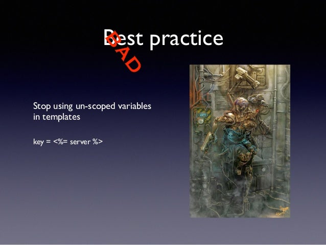 BAD  Best practice  Stop using un-scoped variables  in templates  !!  key = <%= server %>  !  !  !