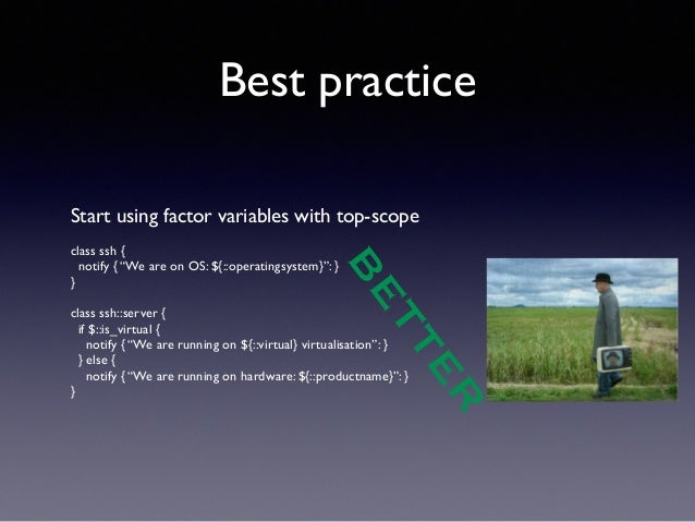 """Best practice  Start using factor variables with top-scope  !  class ssh {  notify { """"We are on OS: ${::operatingsystem}"""":..."""
