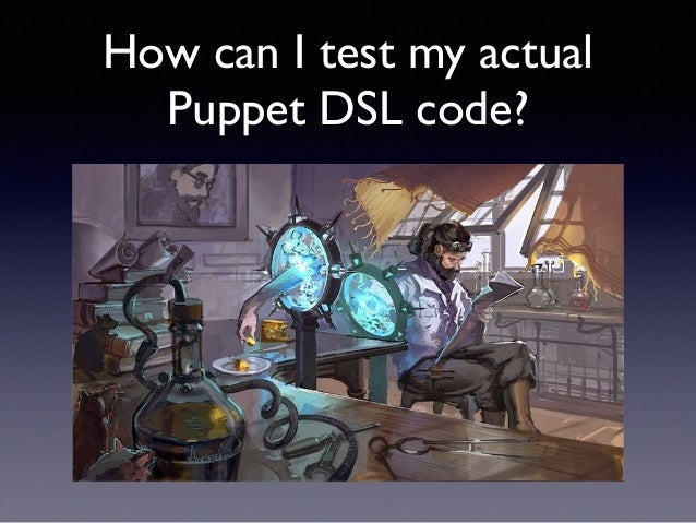 How can I test my actual  Puppet DSL code?