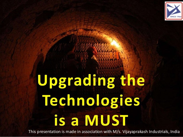 Upgrading the Technologies is a MUSTThis presentation is made in association with M/s. Vijayaprakash Industrials, India