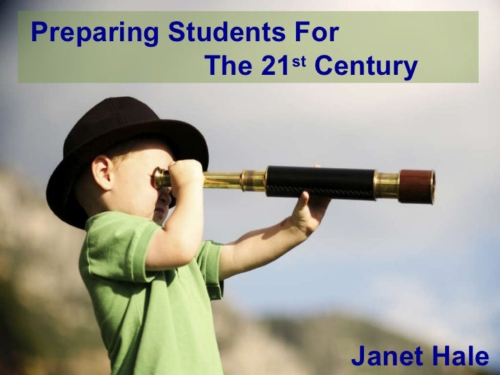 Preparing Students For    The 21 st  Century Janet Hale