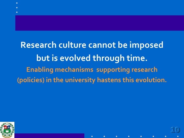 Research culture cannot be imposed <br />but is evolved through time.   <br />Enabling mechanisms  supporting research <br...