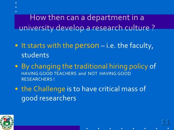 How then can a department in a university develop a research culture ?<br />It starts with the person– i.e. the faculty, s...