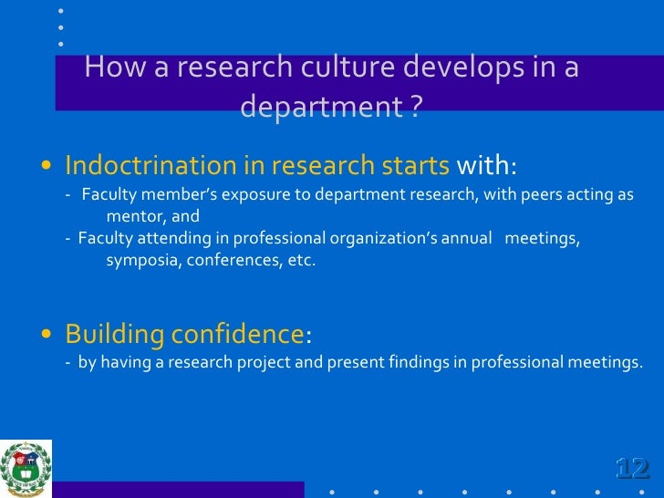 How a research culture develops in a department ?<br />Indoctrination in research starts with:                          - ...