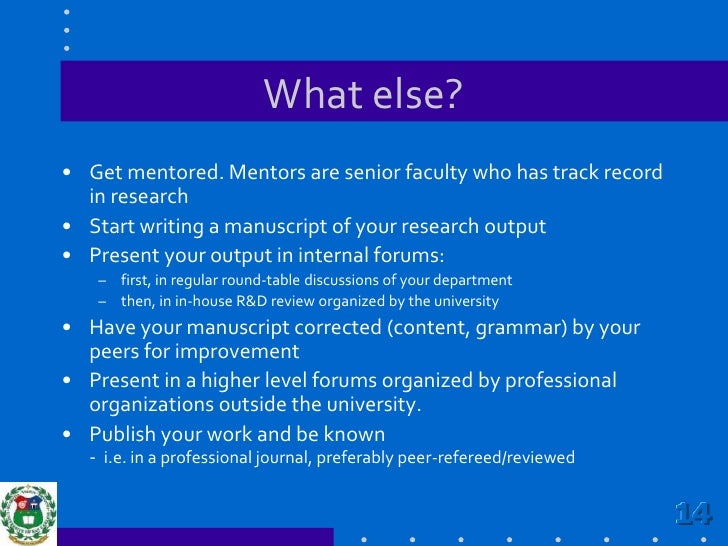 What else?<br />Get mentored. Mentors are senior faculty who has track record in research<br />Start writing a manuscript ...
