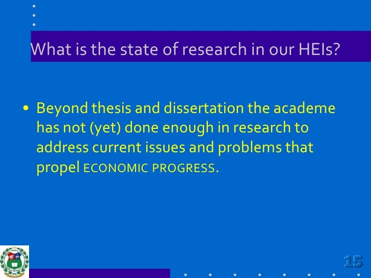 What is the state of research in our HEIs?<br />Beyond thesis and dissertation the academe hasnot (yet) done enough in res...