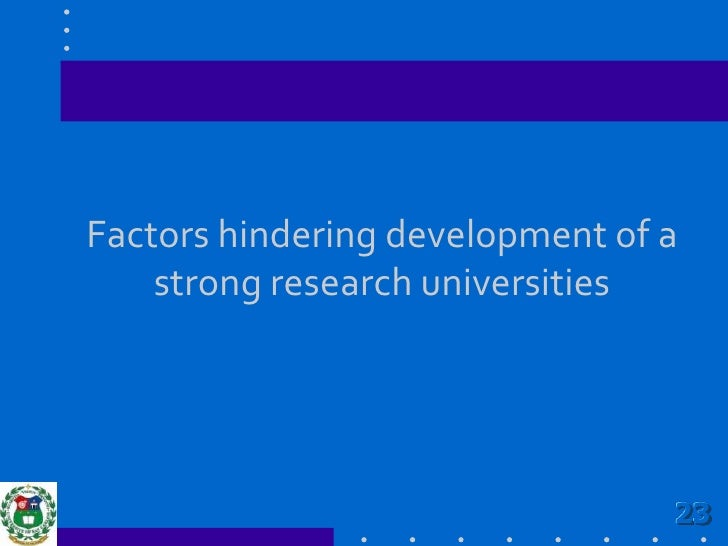 Factors hindering development of a strong research universities<br />23<br />