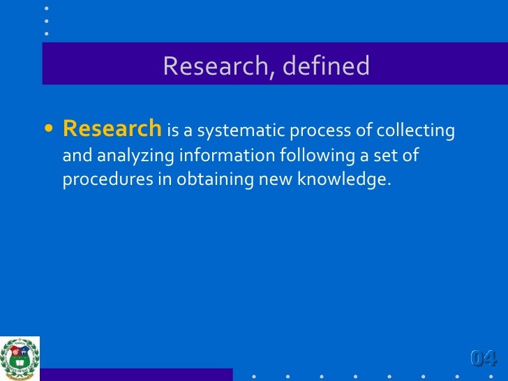 Research, defined<br />Researchis a systematic process of collecting and analyzing information following a set of procedur...