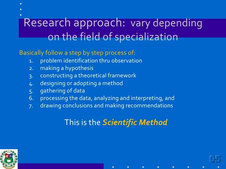 Research approach:  vary depending on the field of specialization<br />Basically follow a step by step process of:<br />pr...