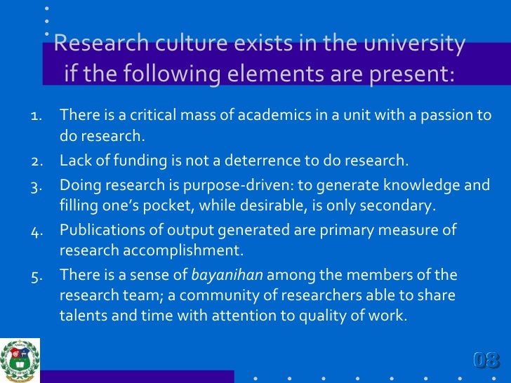 Research culture exists in the university if the following elements are present:<br />There is a critical mass of academic...